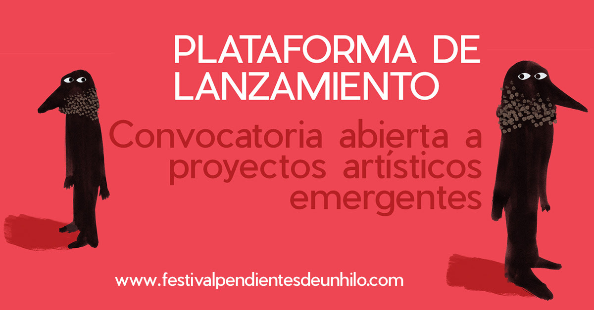 Convocatoria para la PLATAFORMA DE LANZAMIENTO, Festival Pendientes de un Hilo, Madrid